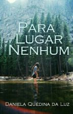 Para Lugar Nenhum by DanieladaLuz