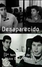 Desaparecido (2° temporada del chico de la noche) by xxThe_Joker_Ladyxx