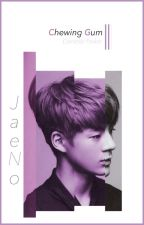 Chewing Gum || JaeNo [DREAM Series; BOOK 2] by -taensed-
