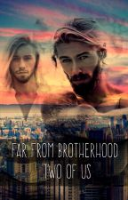 Two of us (Far from Brotherhood) by DixAndFanie