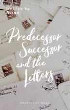 Predecessor, Successor and the Letters by gemeinsch
