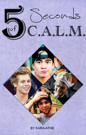 5 Seconds of C.A.L.M. by kara-athe