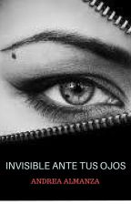 Invisible Ante Tus Ojos  by AA1418