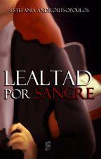 Lealtad De Sangre by estefa141298