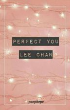 Perfect You [Lee Chan] by purphope