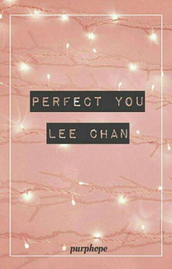 Perfect You [Lee Chan] .HIATUS.