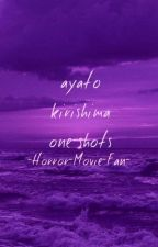 Ayato Kirishima One Shots! by -Horror-Movie-Fan-
