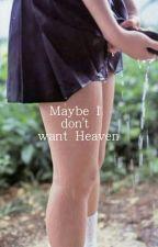 Maybe I Don't Want Heaven  by nymphettlittlegirl