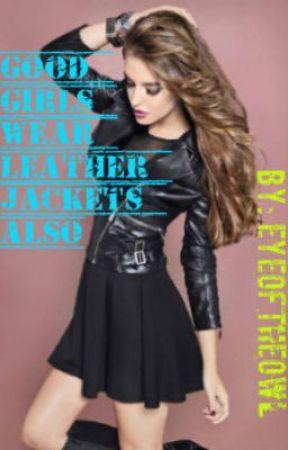 Good Girls Wear Leather Jackets Also by EyeOfTheOwl
