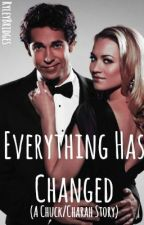 Everything Has Changed (A Chuck Fanfic/Charah Story) by RyleyBridges