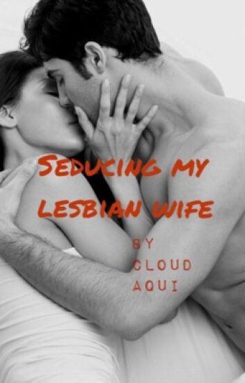 Seducing My Lesbian Wife