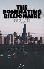 The Dominating Billionaire by LuminaBird