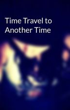 Time Travel to Another Time by KiraIsGod636