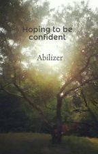 Hoping to be confident by Abilizer