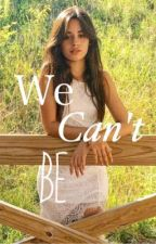 WE CAN'T BE || C.C by TriggerMyNightmares