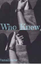 Who Knew by analiesew