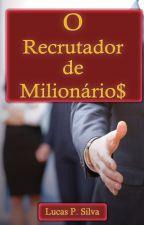 O Recrutador de Milionários by lucas1001995