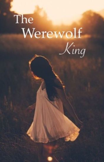 The Werewolf King (on hold)