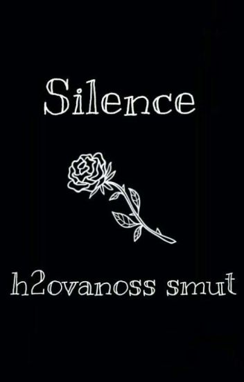 Silence |A H2OVanoss Short Smut/Yaoi|