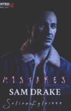 MISTAKES [SAM DRAKE] by selinakyle1999