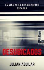 Desubicados: La vida de la que no puedes escapar by julianAsanchezA11