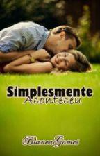 Simplesmente Aconteceu by biiancagomes15