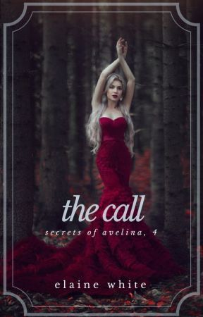 The Call - The Secrets of Avelina Chronicles Book 4 by ElaineWhite