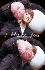 I Hate You • Jikook • by MaluCryBabyTaeJimin