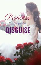 Princess in Disguise [On Hold] by EvelynnRose_