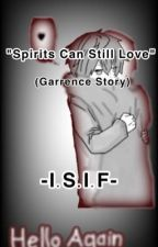 """Spirits Can Still Love"" (Garrence Story) by Zuchive"