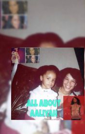 All about Aaliyah by Aaliyahbiggestfan