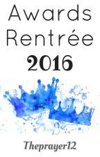 Awards Rentrée 2016 - Concours Wattpad non officiel [TERMINE] by Theprayer12