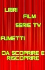 Libri, Serie Tv, Fumetti, Film da scoprire e riscoprire by _marty_17_