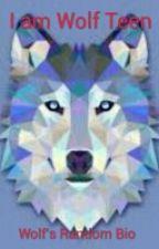 I am Wolf Teen: Wolf's Random Bio by LeonDaWolfPup6