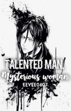 Talented Man, Mysterious Woman. |Black Butler| Sebastian Love Story by Eevee0607