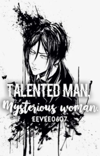 Talented Man, Mysterious Woman. |Black Butler| Sebastian Love Story