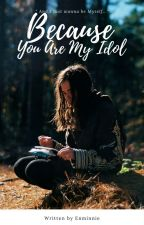 Because You Are My Idol by enminnie