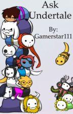 Ask UnderTale! by Gamerstar111