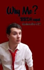 Why Me?- Bullied By Dan Howell Sequel by LexiPxige
