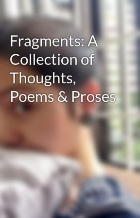 Fragments: A Collection of Thoughts, Poems & Proses by YsabelF21