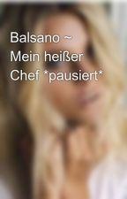 Balsano ~ Mein heißer Chef by cupcakerosa123