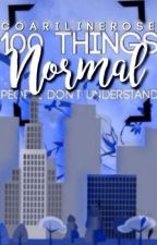100 Things Normal People Do NOT Understand by CoarilineRose