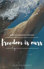 Freedom is ours (Haruka Nanase x reader) by va_in_the_moon13