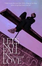 Let's Not Fall In Love [BIGBANG FF] by IdleTeenz