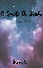 O Garoto Dos Sonhos by Snowlr
