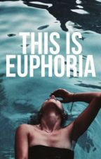 This is Euphoria  by -fictitious