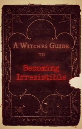 A Witches guide to becoming irresistible by koolkatkake