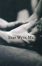 Stay With Me (სრულად)  by captious94