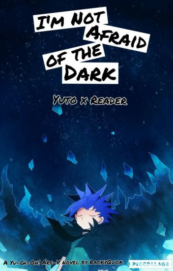 I'm Not Afraid of the Dark (Yuto x Reader)
