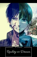 Reality Or A Dream (Tokyo Ghoul And Attack On Titan Crossover) by tyrabeme1